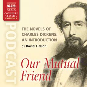 Our Mutual Friend (The Novels of Charles Dickens: An Introduction by David Timson)
