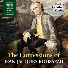 The Confessions of Jean-Jacques Rousseau (unabridged)