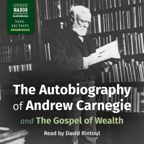 The Autobiography of Andrew Carnegie and The Gospel of Wealth (unabridged)