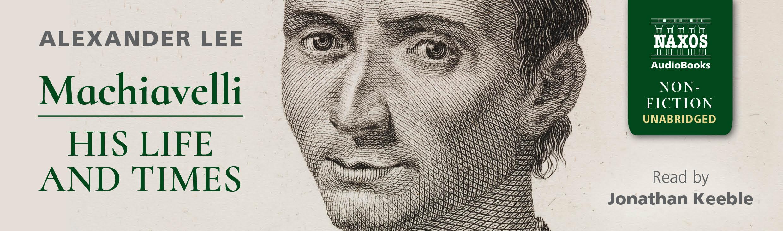 Machiavelli: His Life and Times (unabridged)